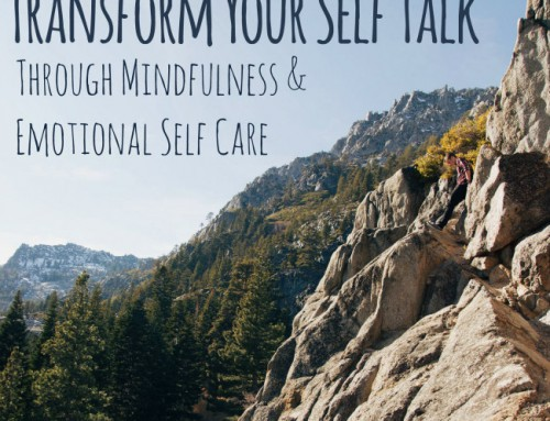 Transform Your Self Talk through Mindfulness & Emotional Self Care